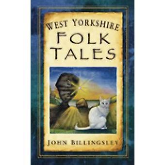 West Yorkshire Folk Tales by John Billingsley - 9780752452920 Book