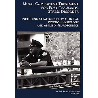 MultiComponent Treatment Manual For PostTraumatic Stress Disorder Including Strategies From Clinical PsychoPhysiology And Applied Neuroscience by Carmichael & John