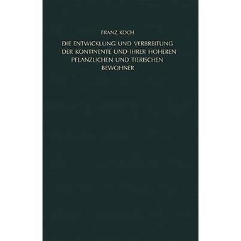 Die Entwicklung Und Verbreitung Der Kontinente Und Ihrer Hoheren Pflanzlichen Und Tierischen Bewohner by Koch & Franz