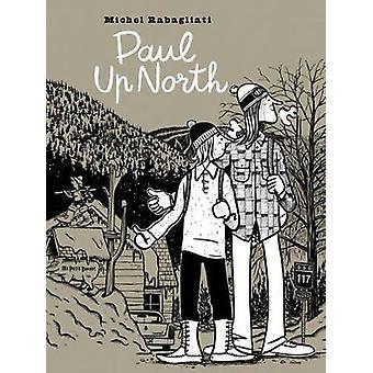 Paul Up North by Michel Rabagliati - 9781772620016 Book