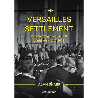 The Versailles Settlement  Peacemaking after the First World War 19191923 by Sharp & Alan