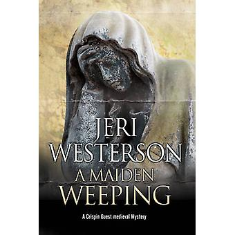 Maiden Weeping A A medieval mystery by Westerson & Jeri