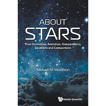 About Stars Their Formation Evolution Compositions Locat by Michael Woolfson
