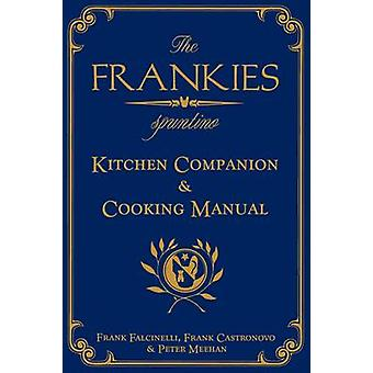 The Frankies Spuntino Kitchen Companion amp Cooking Manual by Frank Falcinelli & Frank Castronovo & Peter Meehan