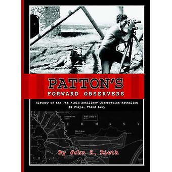 Pattons Forward Observers  History of the 7th Field Artillery Observation Battalion XX Corps Third Army by Rieth & John K.