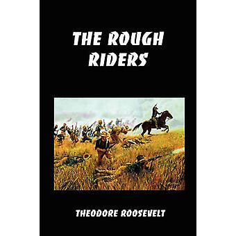 The Rough Riders Teddy Roosevelts Firsthand Account of the Cuban Campaign During the SpanishAmerican War by Roosevelt & Theodore