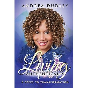 Living Authentically 8 Steps To Transformation von Dudley & Andrea L.