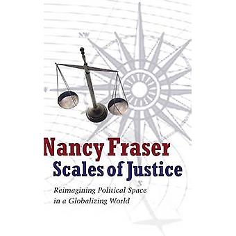Scales of Justice Reimagining Political Space in a Globalizing World by Fraser & Nancy