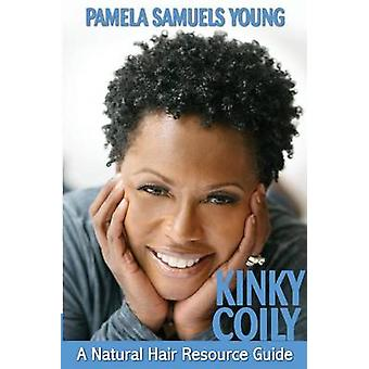 Kinky Coily A Natural Hair Resource Guide by Young & Pamela Samuels