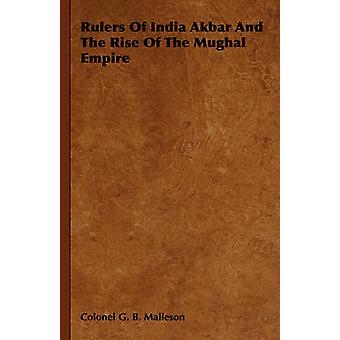 Rulers of India Akbar and the Rise of the Mughal Empire by Malleson & George Bruce