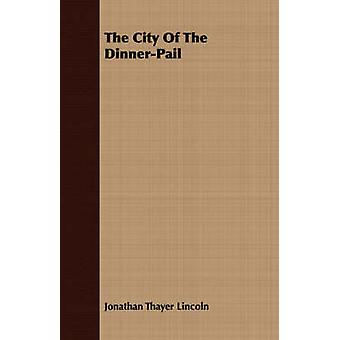 The City Of The DinnerPail by Lincoln & Jonathan Thayer
