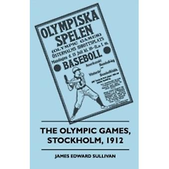 The Olympic Games Stockholm 1912 by Sullivan & James E.