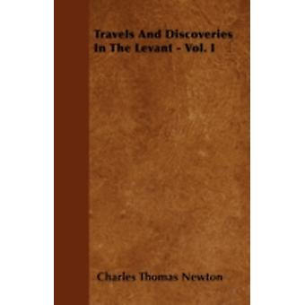 Travels And Discoveries In The Levant  Vol. I by Newton & Charles Thomas