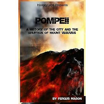 Pompeii  A History of the City and the Eruption of Mount Vesuvius by Mason & Fergus