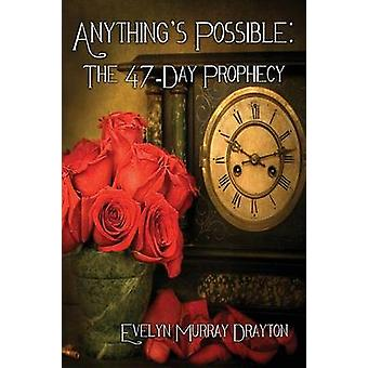 Anythings Possible The 47Day Prophecy by Drayton & Evelyn Murray