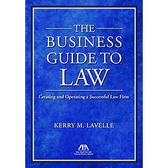 The Business Guide to Law  Creating and Operating a Successful Law Firm by Kerry M Lavelle