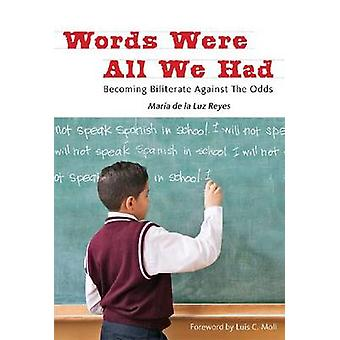 Words Were All We Had - Becoming Biliterate Against the Odds by Maria
