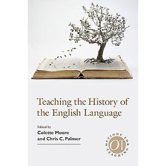 Teaching the History of the English Language by Colette Moore - 97816