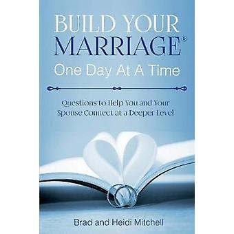Build Your Marriage One Day at a Time - Questions to Help You and Your