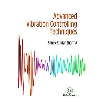 Advanced Vibration Controlling Techniques by Sanjiv Kumar - 978178332