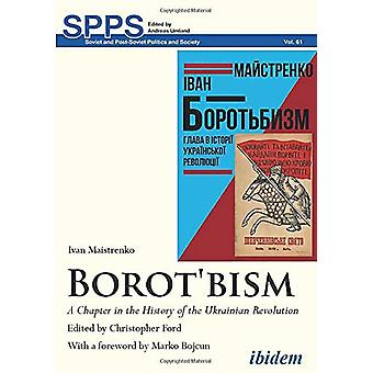 Borot'bism - A Chapter in the History of the Ukrainian Revolution by P
