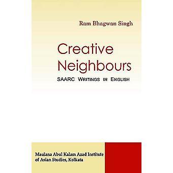 Creative Neighbours - SAARC Writings in English by Ram Bhagwan Singh -