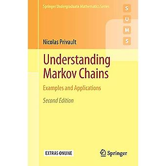 Understanding Markov Chains - Examples and Applications by Nicolas Pri