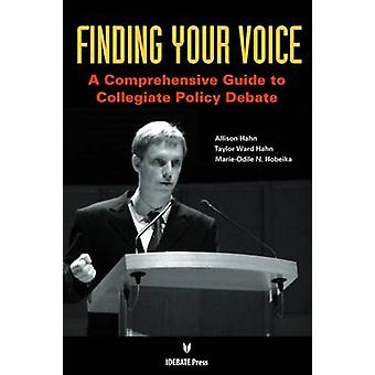 Finding Your Voice - A Comprehensive Guide to Collegiate Policy Debate