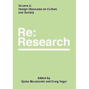 Design Discourse on Culture and Society - RE - Research - Volume 5 by G
