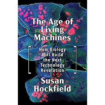 The Age of Living Machines - How Biology Will Build the Next Technolog