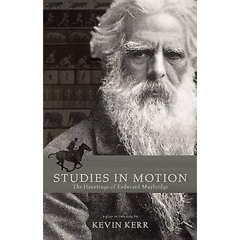 Studies in Motion - The Hauntings of Eadweard Muybridge (2nd Revised e