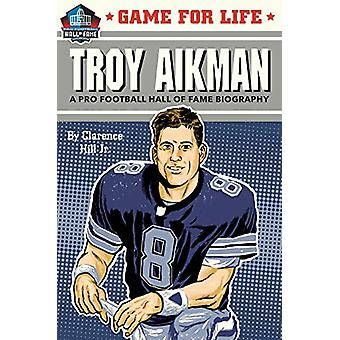 Game for Life - Troy Aikman by Clarence Jr Hill - 9781635652529 Book