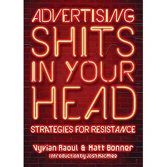 Advertising Shits In Your Head - Strategies for Resistance by Vyvian R