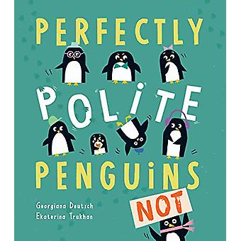 Perfectly Polite Penguins by Georgiana Deutsch - 9781788814751 Book