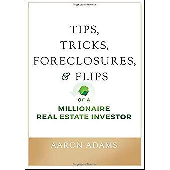 Tips - Tricks - Foreclosures - and Flips of a Millionaire Real Estate