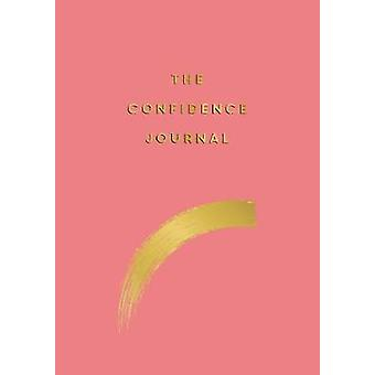 The Confidence Journal - Tips and Exercises to Help You Overcome Self-