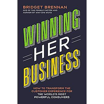 Winning Her Business - How to Transform the Customer Experience for th