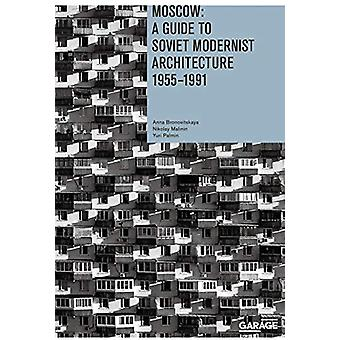 Moscow - A Guide to Soviet Modernist Architecture 1955-1991 by Anna Br