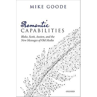 Romantic Capabilities by Goode & Mike Associate Professor & English Department & Syracuse University