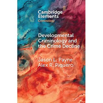 Developmental Criminology and the Crime Decline by Payne & Jason Australian National University & CanberraPiquero & Alexis