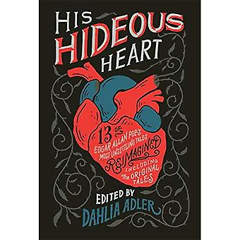 His Hideous Heart: Thirteen� of Edgar Allan Poe's Most� Unsettling Tales Reimagined
