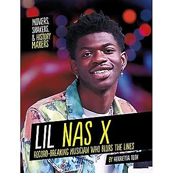 Lil NAS X: Record-Breaking Musician Who Blurs the Lines (Movers, Shakers, and� History Makers)