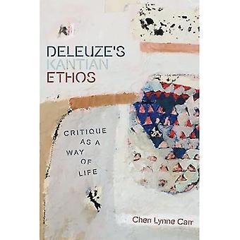 Deleuze'S Kantian Ethos: Kritiek als manier van leven (Plateaus - Nieuwe richtingen in Deleuze Studies)