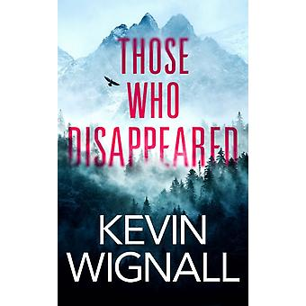 Those Who Disappeared by Kevin Wignall