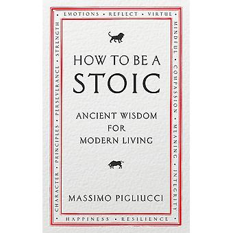 How To Be A Stoic: Ancient Wisdom for Modern Living Paperback - 4 Maggio 2017