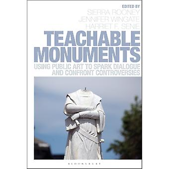 Teachable Monuments by Edited by Sierra Rooney & Edited by Jennifer Wingate & Edited by Harriet F Senie