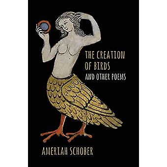 The Creation of Birds and Other Poems by Ameriah Schober - 9780692886