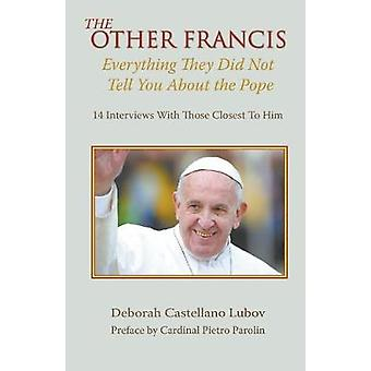 The Other Francis - Everything They Did Not Tell You About the Pope by