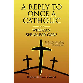 A Reply To Once A Catholic by Regina Beauvais Wood - 9781425741242 Bo