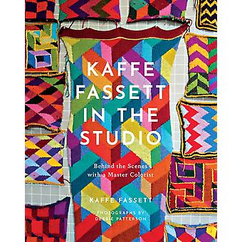 Kaffe Fassett in the Studio Behind the Scenes with a Master Colorist by Kaffe Fassett